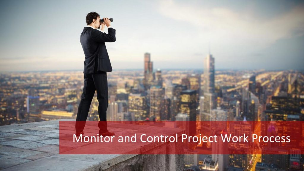 Monitor and Control Project Work Process