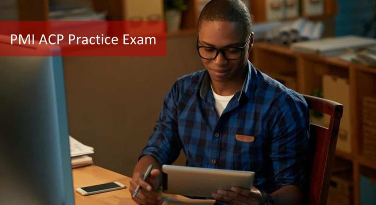 2019 PMI ACP Practice Exam: How Can You Pass in 1st Attempt?